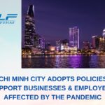 Ho Chi Minh City Adopts Policies To Support Businesses And Employees Affected By The Covid-19 Pandemic
