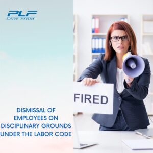 Read more about the article Dismissal Of Employees On Disciplinary Grounds Under The Labor Code