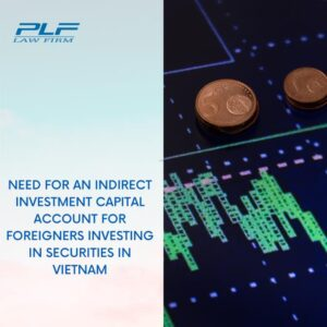 Read more about the article Need For An Indirect Investment Capital Account For Foreigners Investing In Securities In Vietnam